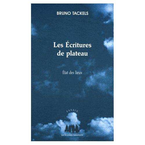 les-ecritures-de-plateau-etat-des-lieux-de-bruno-tackels-1040842443_l