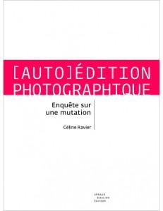 auto-edition-photographique-enquete-sur-une-mutation-celine-ravier